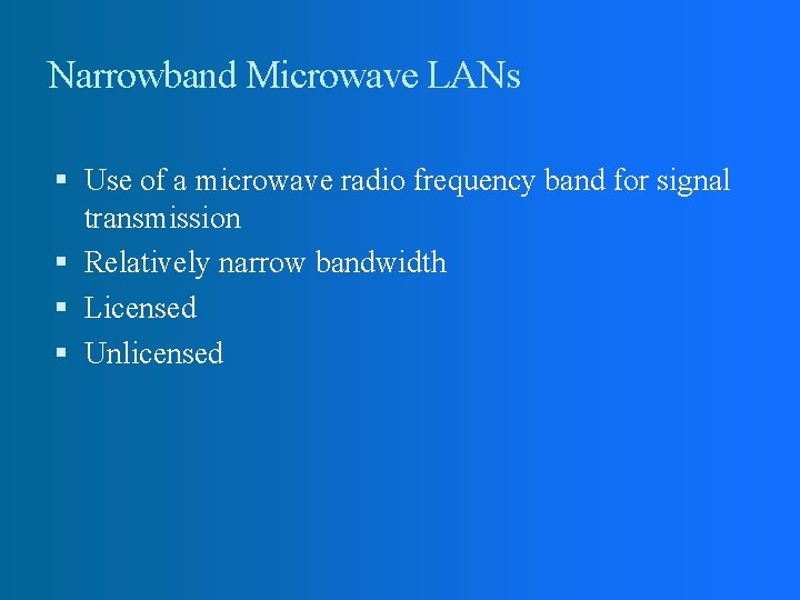 Narrowband Microwave LANs Use of a microwave radio frequency band for signal transmission Relatively