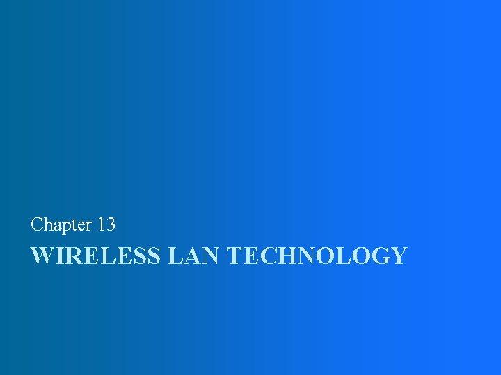 Chapter 13 WIRELESS LAN TECHNOLOGY