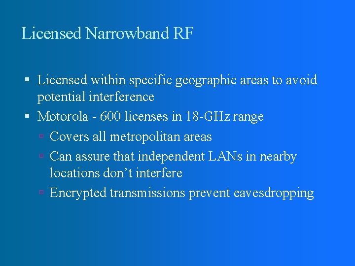 Licensed Narrowband RF Licensed within specific geographic areas to avoid potential interference Motorola -
