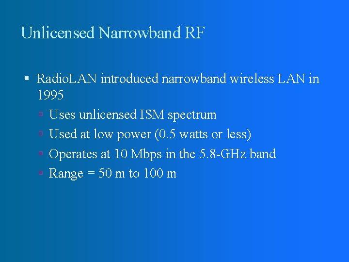 Unlicensed Narrowband RF Radio. LAN introduced narrowband wireless LAN in 1995 Uses unlicensed ISM