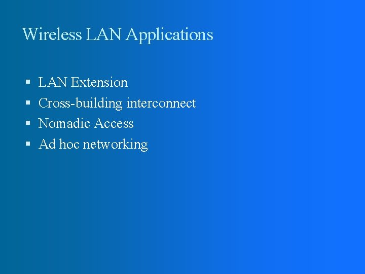 Wireless LAN Applications LAN Extension Cross-building interconnect Nomadic Access Ad hoc networking