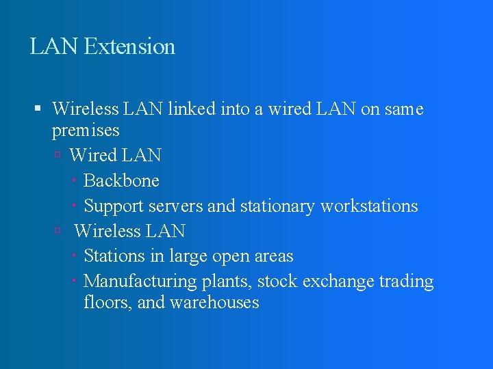 LAN Extension Wireless LAN linked into a wired LAN on same premises Wired LAN