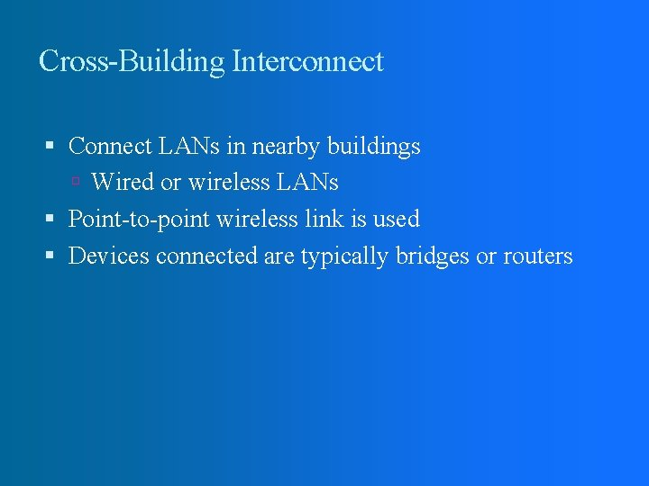 Cross-Building Interconnect Connect LANs in nearby buildings Wired or wireless LANs Point-to-point wireless link