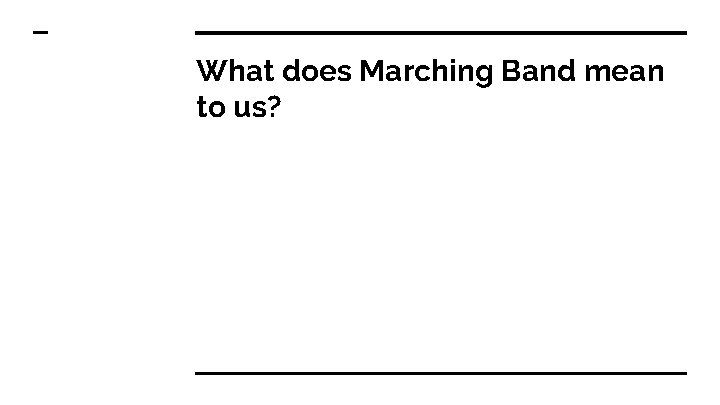 What does Marching Band mean to us?