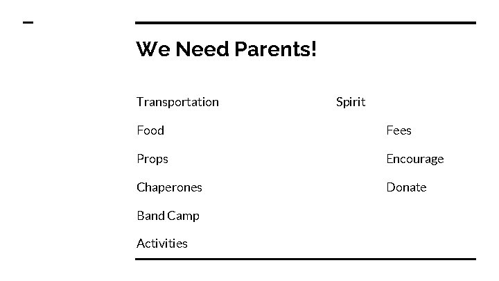 We Need Parents! Transportation Spirit Food Fees Props Encourage Chaperones Donate Band Camp Activities