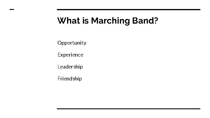 What is Marching Band? Opportunity Experience Leadership Friendship