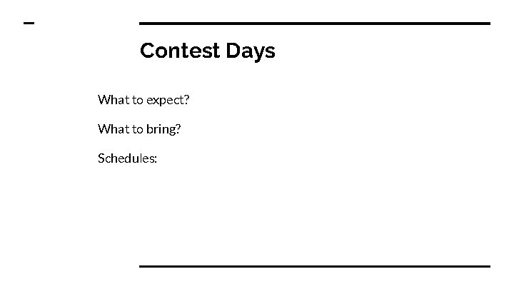 Contest Days What to expect? What to bring? Schedules: