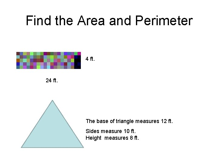 Find the Area and Perimeter 4 ft. 24 ft. The base of triangle measures