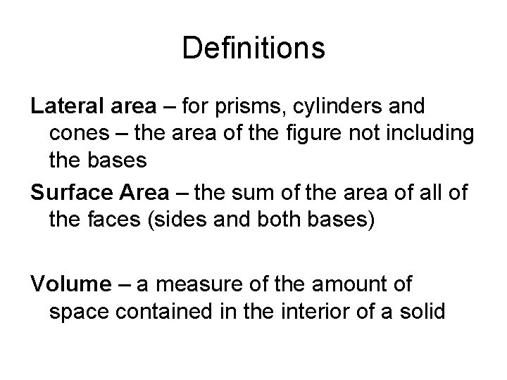 Definitions Lateral area – for prisms, cylinders and cones – the area of the