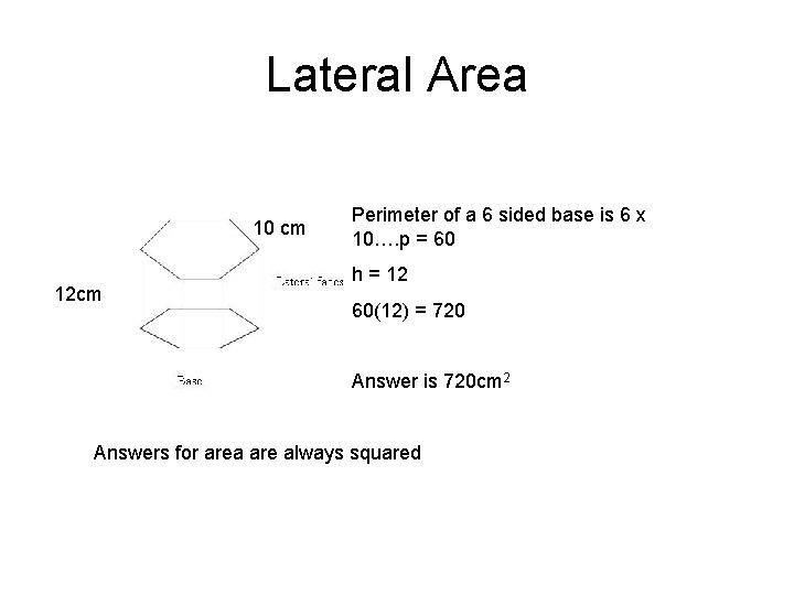 Lateral Area 10 cm 12 cm Perimeter of a 6 sided base is 6