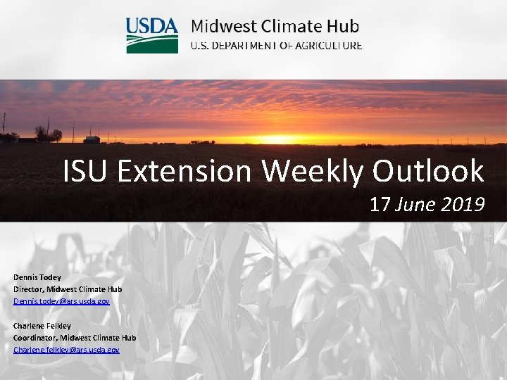 ISU Extension Weekly Outlook 17 June 2019 Dennis Todey Director, Midwest Climate Hub Dennis.