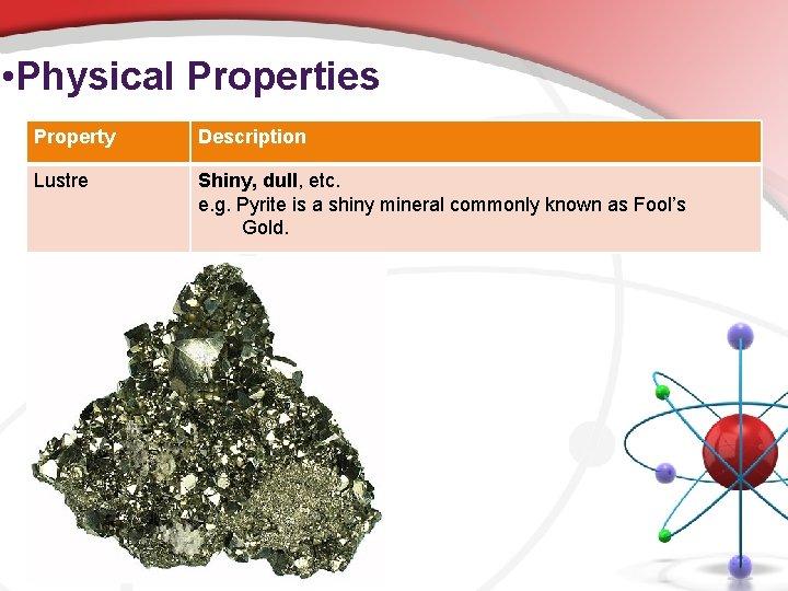 • Physical Properties Property Description Lustre Shiny, dull, etc. e. g. Pyrite is