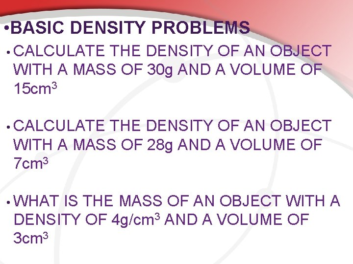 • BASIC DENSITY PROBLEMS • CALCULATE THE DENSITY OF AN OBJECT WITH A