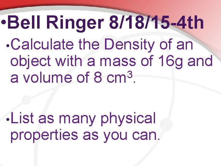 • Bell Ringer 8/18/15 -4 th • Calculate the Density of an object