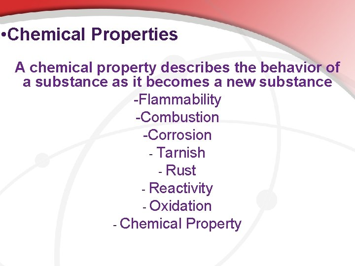 • Chemical Properties A chemical property describes the behavior of a substance as