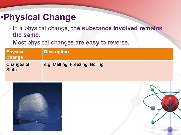 • Physical Change • • In a physical change, the substance involved remains