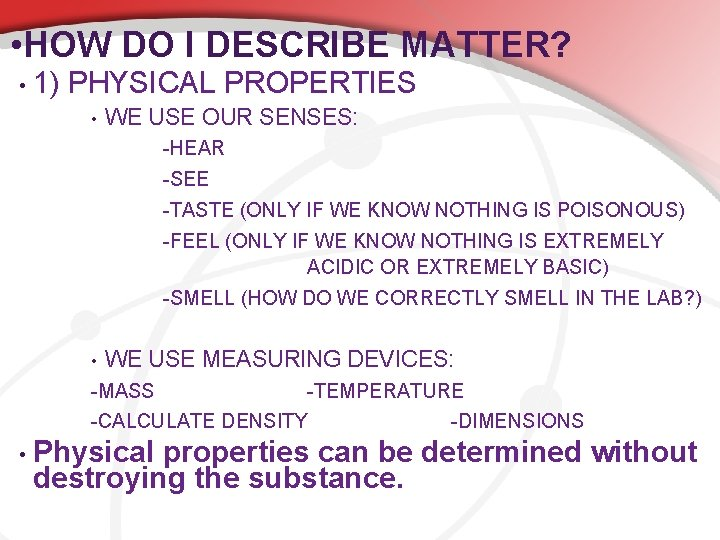 • HOW DO I DESCRIBE MATTER? • 1) PHYSICAL PROPERTIES • WE USE