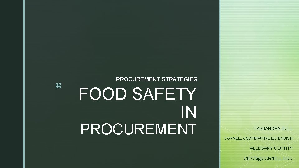 z PROCUREMENT STRATEGIES FOOD SAFETY IN PROCUREMENT CASSANDRA BULL CORNELL COOPERATIVE EXTENSION ALLEGANY COUNTY