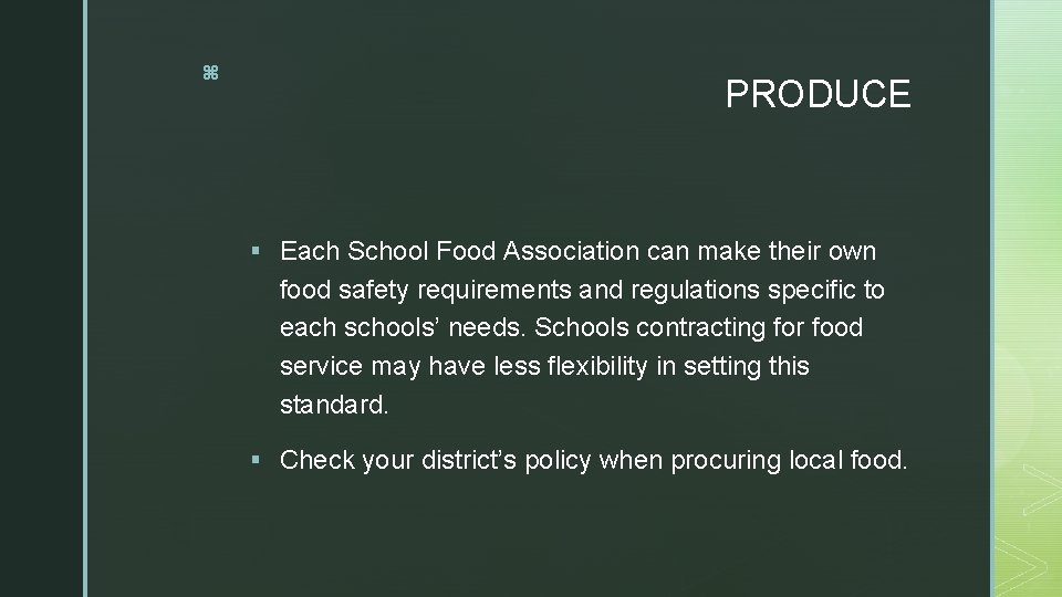 z PRODUCE § Each School Food Association can make their own food safety requirements