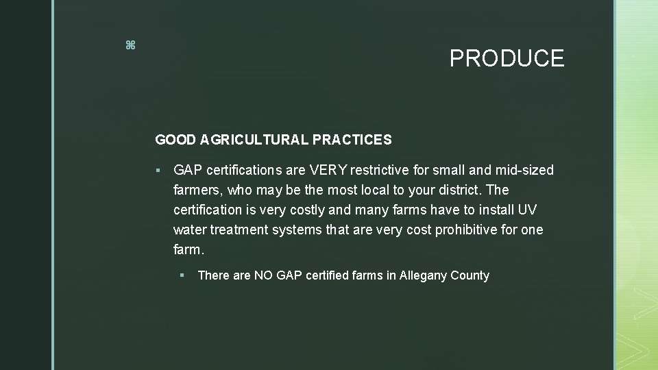 z PRODUCE GOOD AGRICULTURAL PRACTICES § GAP certifications are VERY restrictive for small and