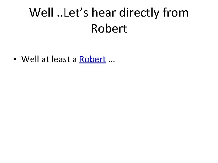 Well. . Let's hear directly from Robert • Well at least a Robert …