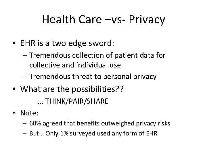 Health Care –vs- Privacy • EHR is a two edge sword: – Tremendous collection