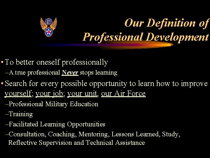 Our Definition of Professional Development • To better oneself professionally –A true professional Never