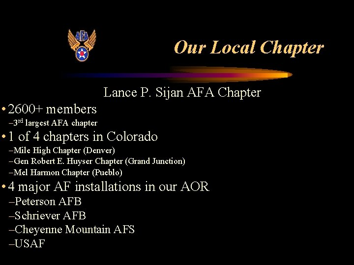 Our Local Chapter Lance P. Sijan AFA Chapter • 2600+ members – 3 rd