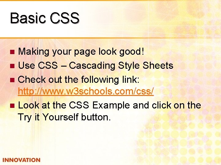Basic CSS Making your page look good! n Use CSS – Cascading Style Sheets