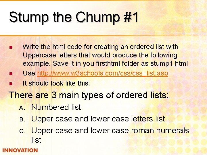 Stump the Chump #1 n n n Write the html code for creating an