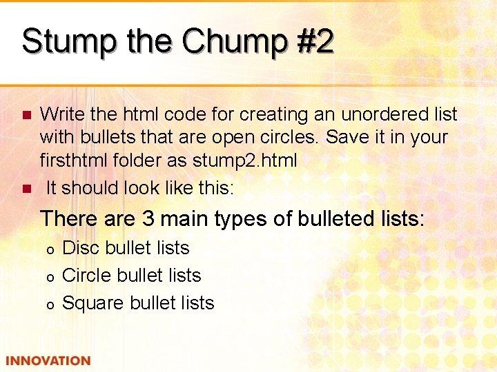 Stump the Chump #2 n n Write the html code for creating an unordered