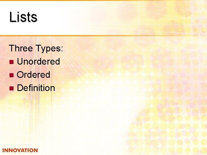 Lists Three Types: n Unordered n Ordered n Definition