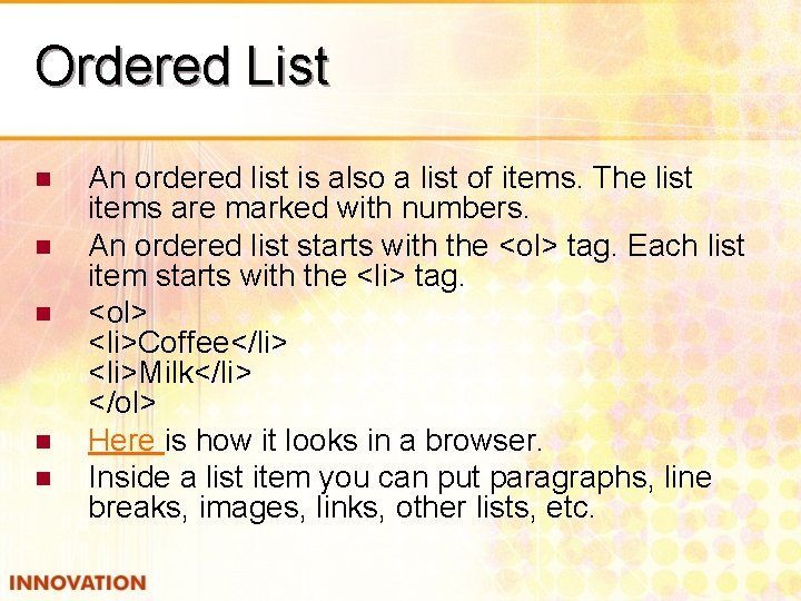 Ordered List n n n An ordered list is also a list of items.
