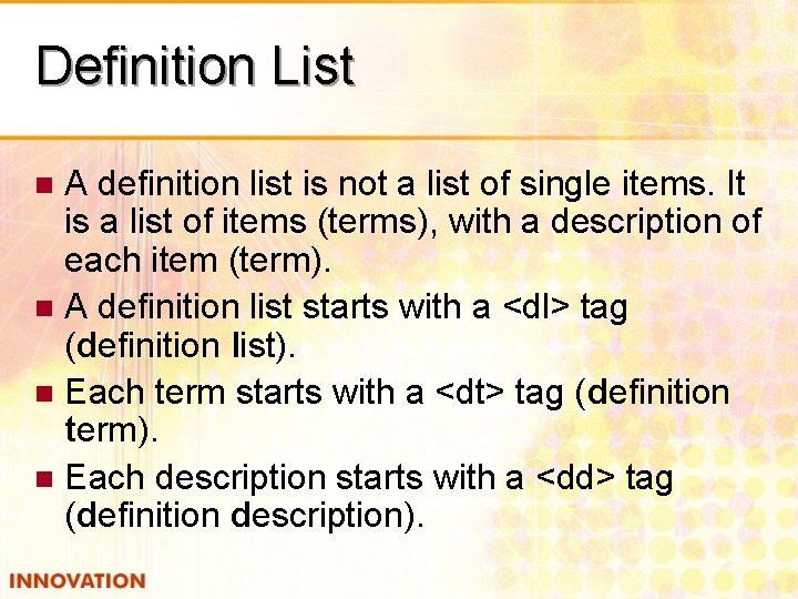 Definition List A definition list is not a list of single items. It is