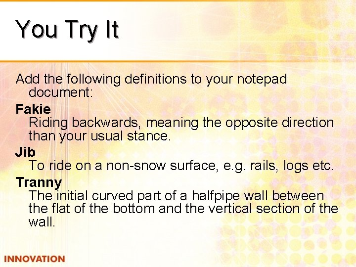 You Try It Add the following definitions to your notepad document: Fakie Riding backwards,