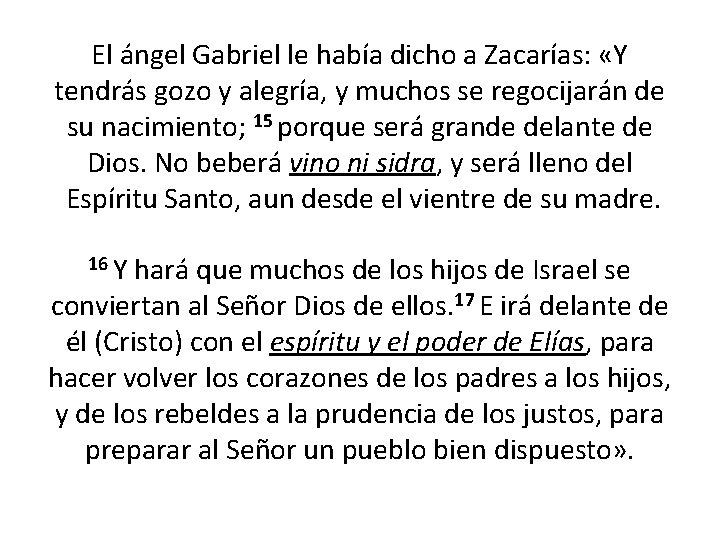 El ángel Gabriel le había dicho a Zacarías: «Y tendrás gozo y alegría, y