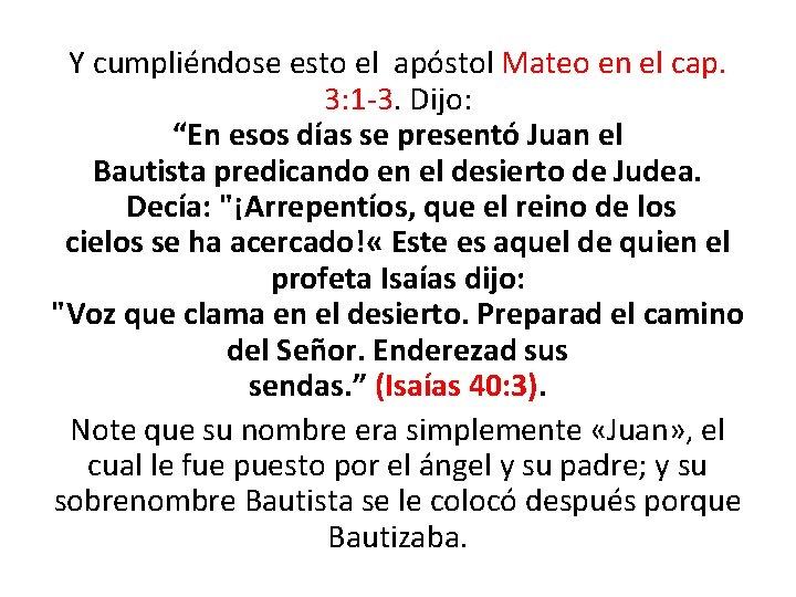 """Y cumpliéndose esto el apóstol Mateo en el cap. 3: 1 -3. Dijo: """"En"""