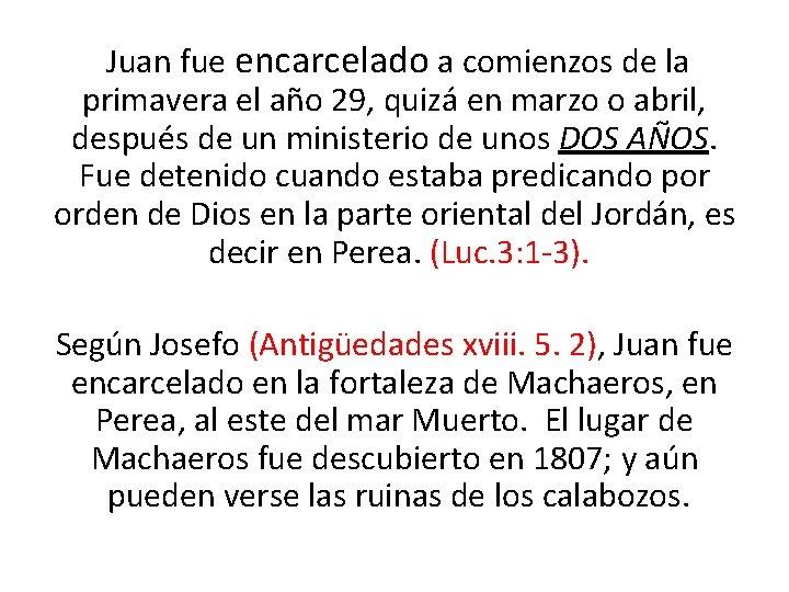 Juan fue encarcelado a comienzos de la primavera el año 29, quizá en