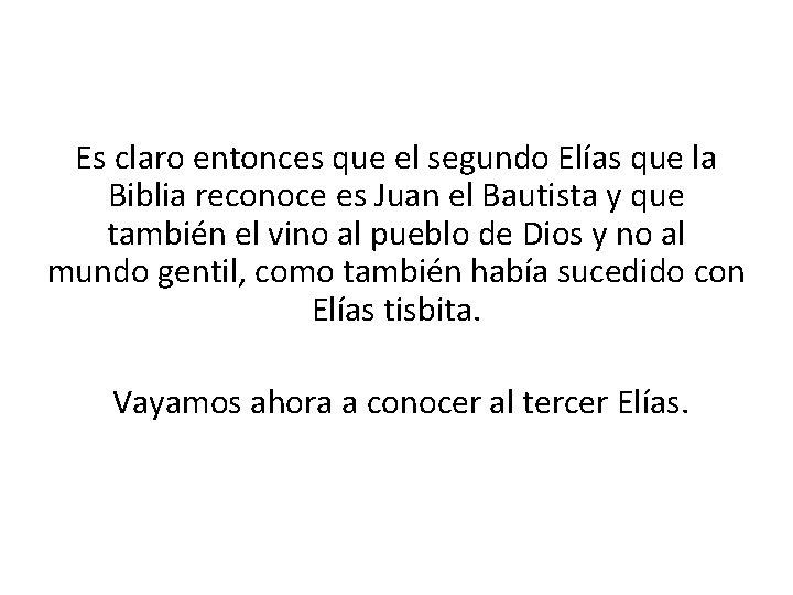 Es claro entonces que el segundo Elías que la Biblia reconoce es Juan el