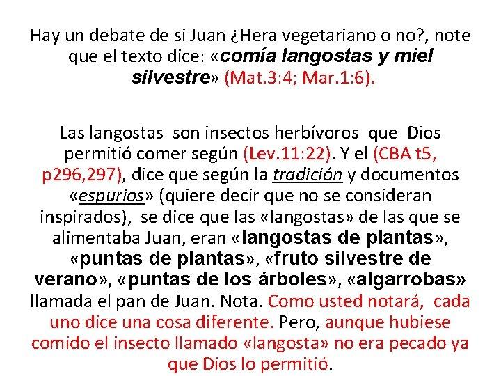 Hay un debate de si Juan ¿Hera vegetariano o no? , note que el
