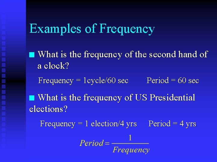 Examples of Frequency n What is the frequency of the second hand of a