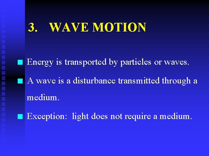 3. WAVE MOTION n Energy is transported by particles or waves. n A wave