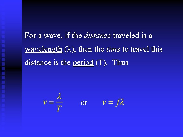 For a wave, if the distance traveled is a wavelength ( ), then the