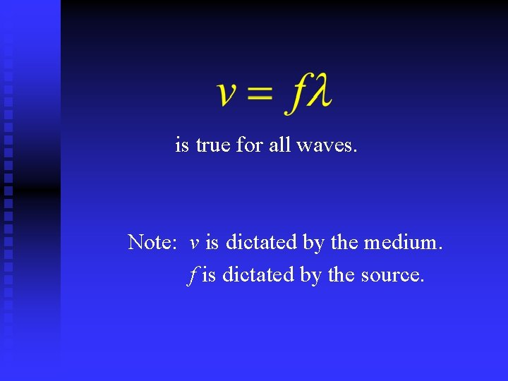 is true for all waves. Note: v is dictated by the medium. f