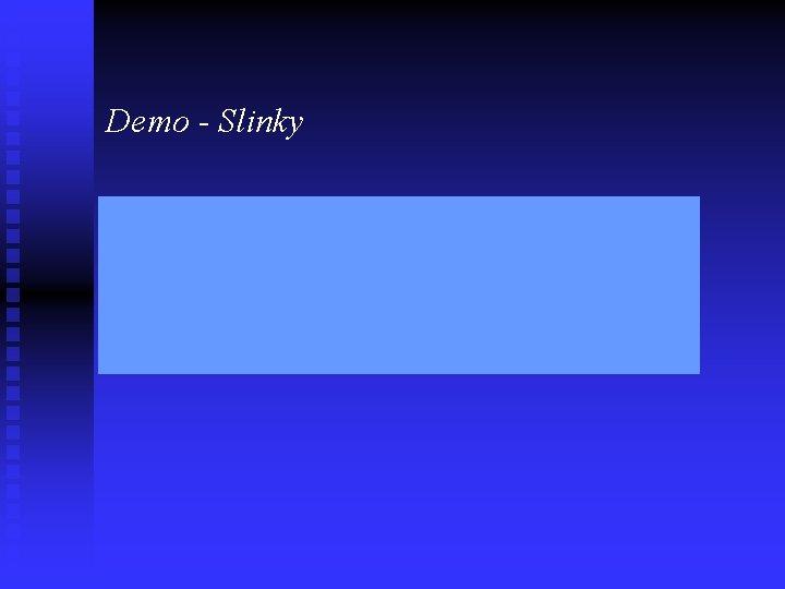 Demo - Slinky