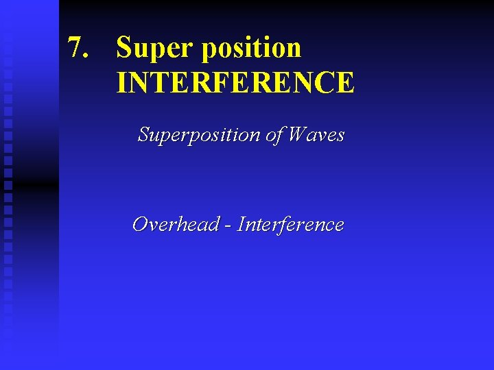 7. Super position INTERFERENCE Superposition of Waves Overhead - Interference