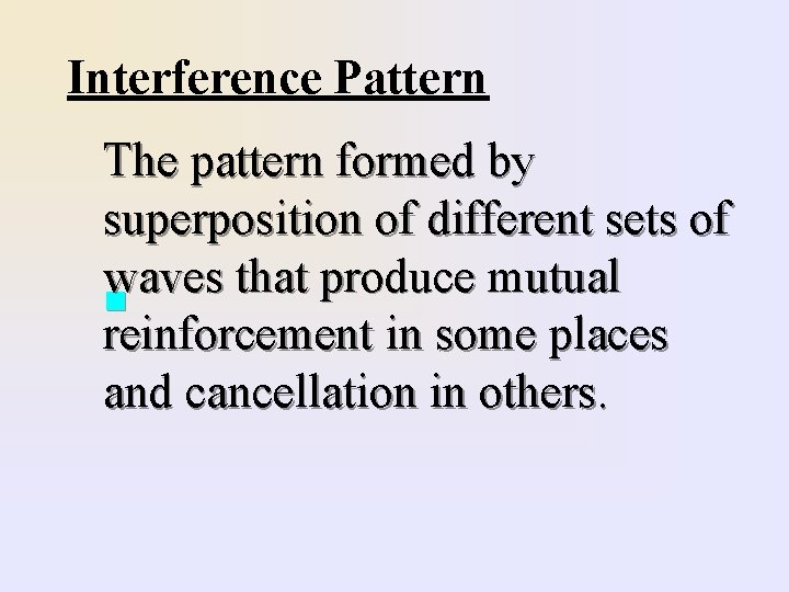 Interference Pattern The pattern formed by superposition of different sets of waves that produce