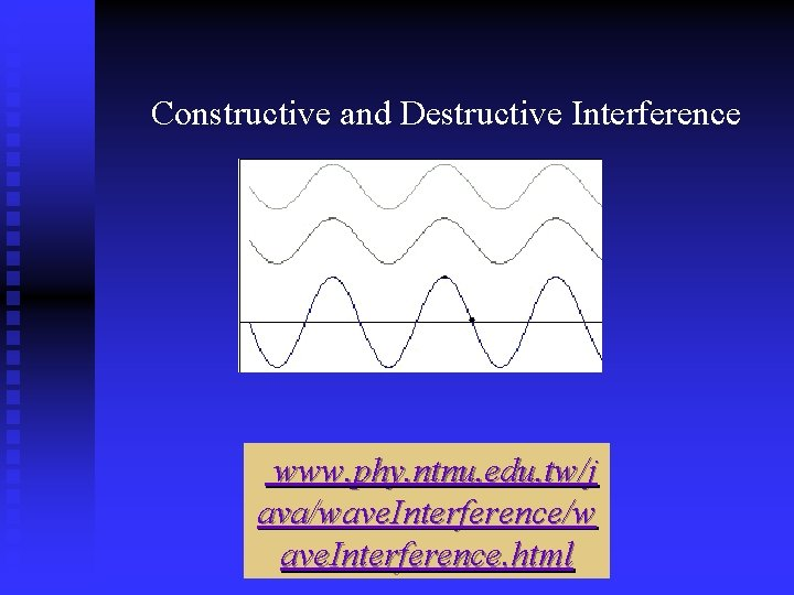 Constructive and Destructive Interference www. phy. ntnu. edu. tw/j ava/wave. Interference/w ave. Interference. html