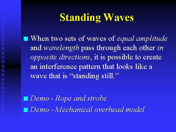Standing Waves n When two sets of waves of equal amplitude and wavelength pass