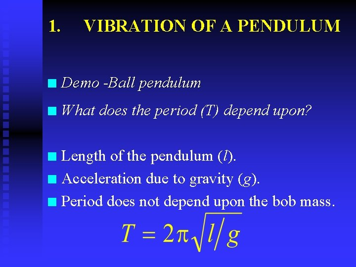 1. VIBRATION OF A PENDULUM n Demo -Ball pendulum n What does the period